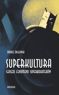 Superkultura. Geneza fenomenu superbohaterów - Tomasz Żaglewski