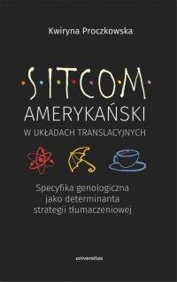 Sitcom amerykański w układach translacyjnych. Specyfika genologiczna jako determinanta strategii tłumaczeniowej - Kwiryna Proczkowska