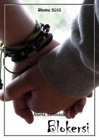 Blokersi. Scenariusz przedstawienia profilaktycznego dla uczniów gimnazjum - Aneta Antosiak
