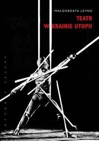 Teatr w krainie utopii - Małgorzata Leyko