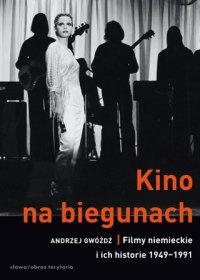 Kino na biegunach. Filmy niemieckie i ich historie (1949-1991) - Andrzej Gwóźdź