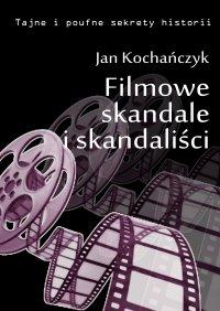 Filmowe skandale i skandaliści - Jan Kochańczyk