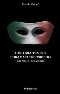 Historia teatru i dramatu włoskiego od XIX do XXI wieku. Tom 2 - Monika Gurgul