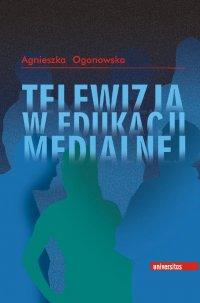 Telewizja w edukacji medialnej - Agnieszka Ogonowska