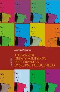 Telewizyjne debaty polityków jako przykład dyskursu publicznego - Marcin Poprawa