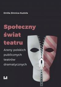 Społeczny świat teatru. Areny polskich publicznych teatrów dramatycznych - Emilia Zimnica-Kuzioła