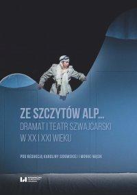 Ze szczytów Alp… Dramat i teatr szwajcarski w XX i XXI wieku - Karolina Sidowska