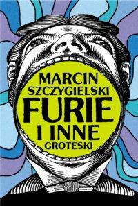 Furie i inne groteski - Marcin Szczygielski