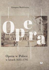 Opera w Polsce w latach 1635–1795 - Grzegorz Markiewicz
