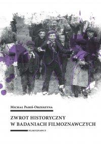 Zwrot historyczny w badaniach filmoznawczych - Michał Pabiś-Orzeszyna