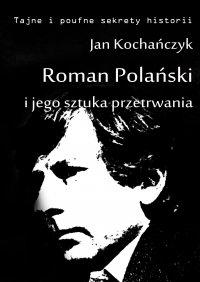 Roman Polański i jego sztuka przetrwania - Jan Kochańczyk