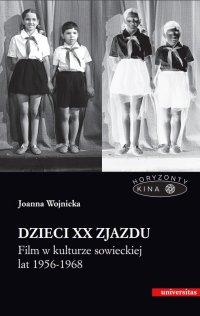 Dzieci XX Zjazdu. Film w kulturze sowieckiej lat 1956-1968 - Joanna Wojnicka