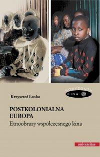 Postkolonialna Europa. Etnoobrazy współczesnego kina - Krzysztof Loska