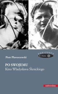 Po swojemu. Kino Władysława Ślesickiego - Piotr Pławuszewski