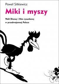Miki i myszy. Walt Disney i film rysunkowy w przedwojennej Polsce - Paweł Sitkiewicz