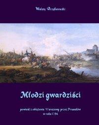 Młodzi gwardziści - powieść z oblężenia Warszawy przez Prusaków w roku 1794 - Walery Przyborowski