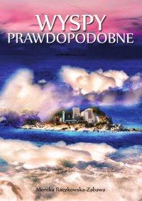 Wyspy Prawdopodobne - Monika Raczkowska-Zabawa