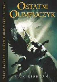 Ostatni Olimpijczyk. Tom V Percy Jackson i Bogowie Olimpijscy - Rick Riordan