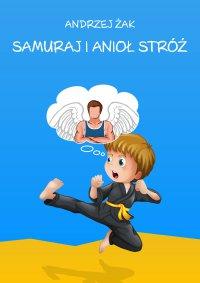 Samuraj i Anioł Stróż - Andrzej Żak