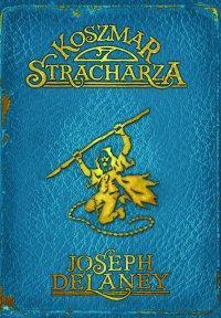 Kroniki Wardstone 7. Koszmar Stracharza - Joseph Delaney
