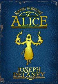 Kroniki Wardstone 12. Alice - Joseph Delaney