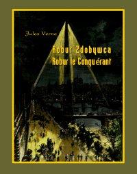 Robur Zdobywca. Robur le Conquérant - Jules Verne