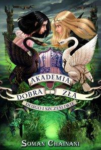 Akademia Dobra i Zła 3. Długo i szczęśliwie - Soman Chainani