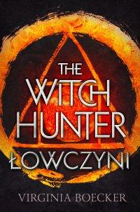 The Witch Hunter. Łowczyni - Virginia Boecker