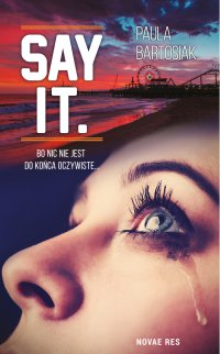 Say it. - Paula Bartosiak