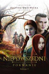 Niepowszedni 1. Porwanie - Justyna Drzewicka