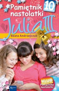 Pamiętnik nastolatki 10. Julia III - Beata Andrzejczuk