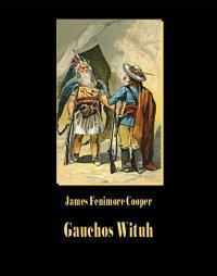 Gauchos Wituh - James Fenimore Cooper