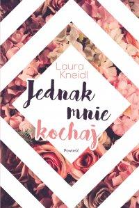 Jednak mnie kochaj - Laura Kneidl