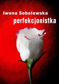 Perfekcjonistka - Iwona Sobolewska
