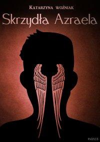 Skrzydła Azraela - Katarzyna Woźniak