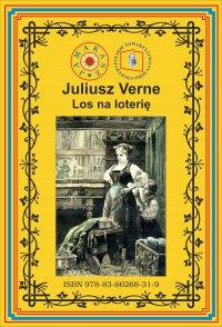 Los na loterię Pierwszy pełny przekład - Juliusz Verne