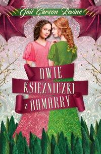 Dwie księżniczki z Bamarry - Gail Carson Levine