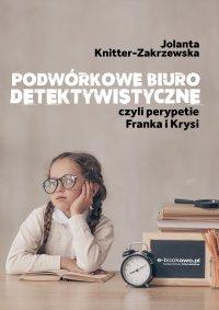 Podwórkowe biuro detektywistyczne, czyli perypetie Franka i Krysi - Jolanta Knitter-Zakrzewska