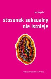 Stosunek seksualny nie istnieje - Jaś Kapela