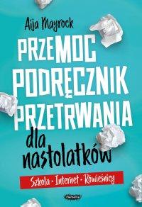 Przemoc. Podręcznik przetrwania dla nastolatków. Szkoła, internet, rówieśnicy. - Aija Mayrock