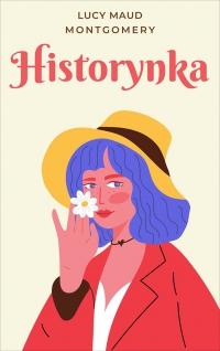 Historynka - Lucy Maud Montgomery