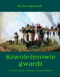 Szwoleżerowie gwardii - Wacław Gąsiorowski