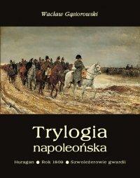 Trylogia napoleońska: Huragan - Rok 1809 - Szwoleżerowie gwardii - Wacław Gąsiorowski