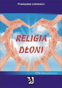 Religia dłoni. Opowiadania - Przemysław Liziniewicz