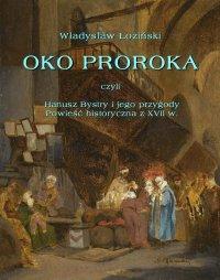 Oko proroka  czyli Hanusz Bystry i jego przygody  powieść przygodowa z XVII w. - Władysław Łoziński