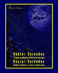 Hektor Servadac. Przygody w podróży po światach słonecznych. Hector Servadac. Voyages et aventures à travers le monde solaire - Jules Verne, Anonim