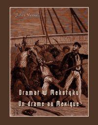 Dramat w Meksyku. Un drame au Mexique - Jules Verne