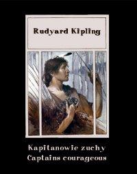 Kapitanowie zuchy. Captains courageous - Rudyard Kipling