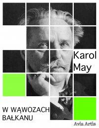 W wąwozach Bałkanu - Karol May