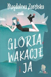Gloria, wakacje i ja - Magdalena Zarębska